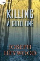 Killing a Cold One by Joseph Heywood