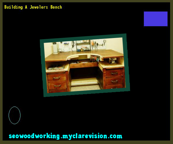 Building A Jewelers Bench 151621 - Woodworking Plans and Projects!