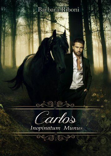 Carlos, Inopinatum Munus di Barbara Riboni https://www.amazon.it/dp/B00JKE1OQG/ref=cm_sw_r_pi_dp_wpWsxbKSZCBKH