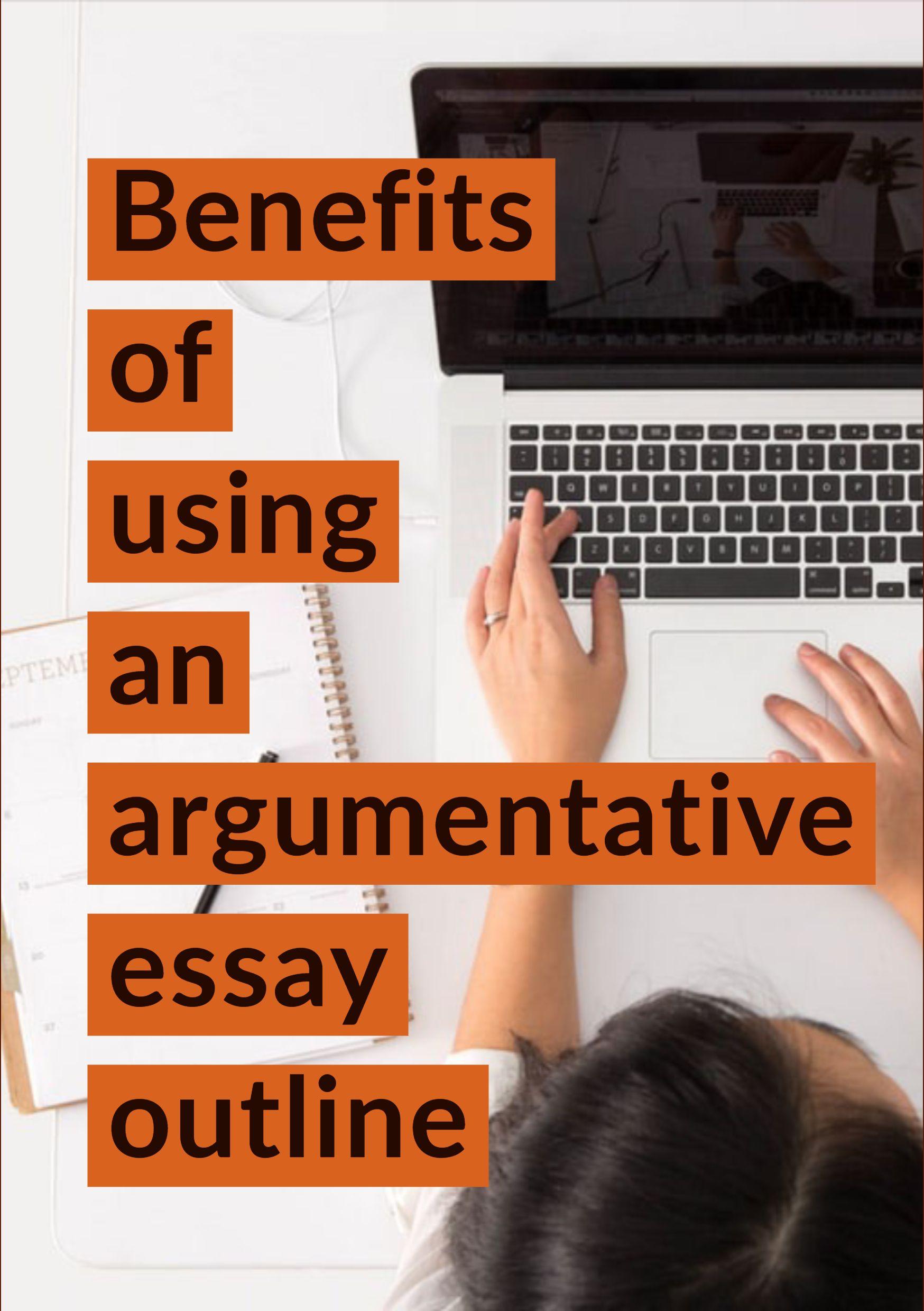 Benefits Of Using An Argumentative Essay Outline Argumentative Essay Outline Argumentative Essay Essay
