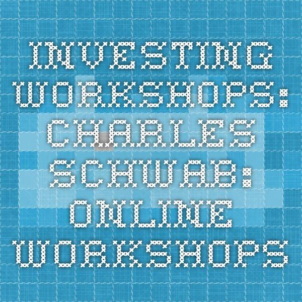 Investing Workshops: Charles Schwab: Online Workshops