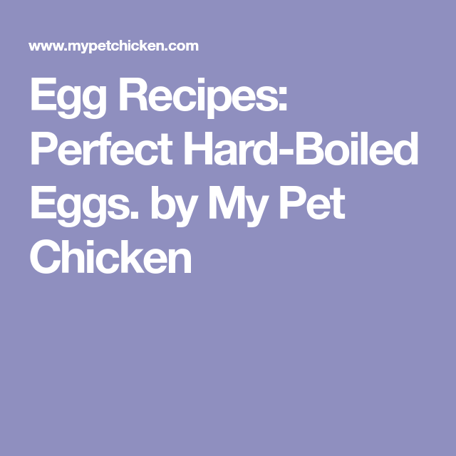 Egg Recipes: Perfect Hard-Boiled Eggs. By My Pet Chicken