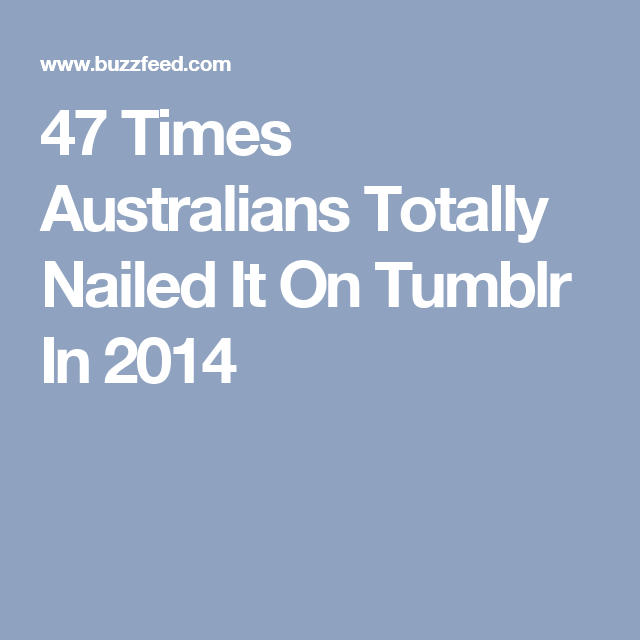 47 Times Australians Totally Nailed It On Tumblr In 2014