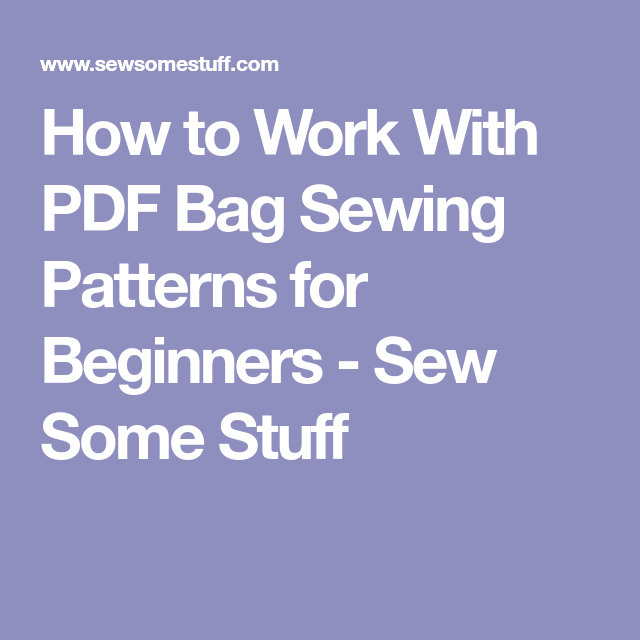 How to Work With PDF Bag Sewing Patterns for Beginners | patterns on ...
