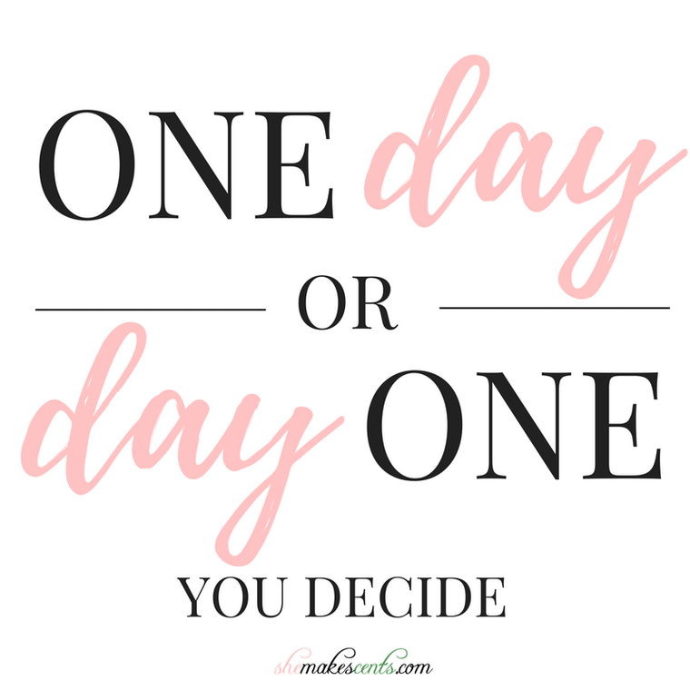Inspirational Quotes from She Makes Cents | One Day or Day One | Monday Motivation