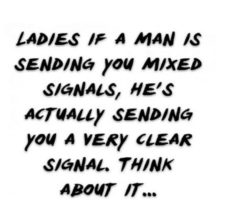 He is sending me mixed signals
