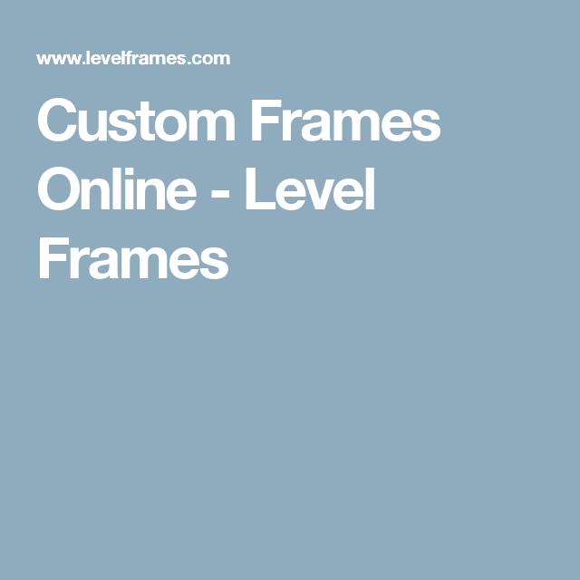 custom frames online. Custom Frames Online - Level