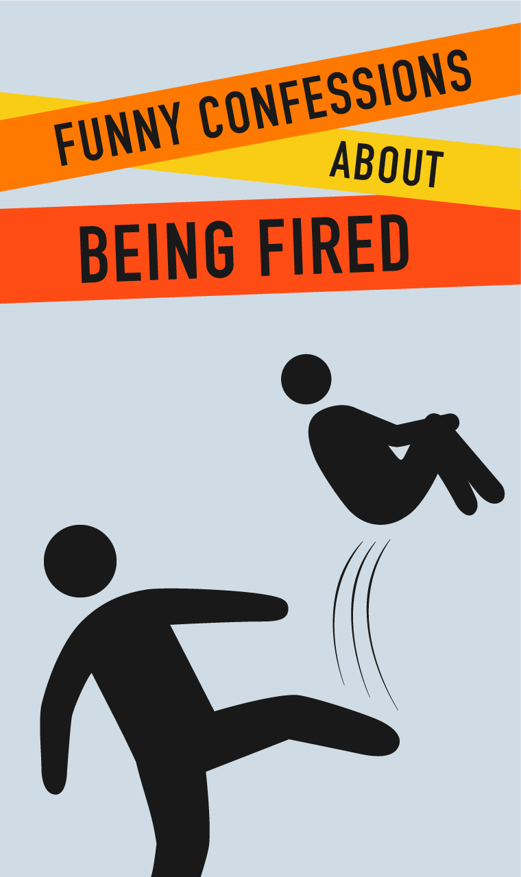 16 Hilarious Confessions About Being Fired Job Quotes Funny Job Humor Funny Confessions