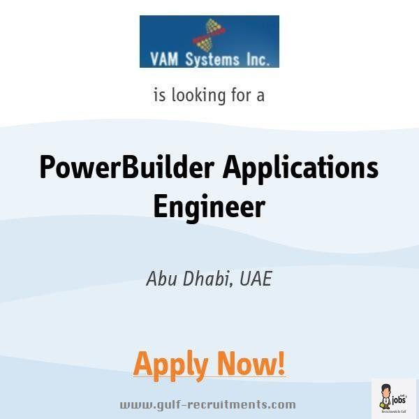 PowerBuilder Applications Engineer - Abu Dhabi UAE Jobs Gulf - application engineer job description