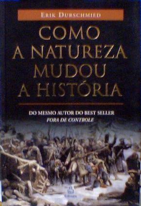 o Como a Natureza Mudou a Historia  Erik Durschmied