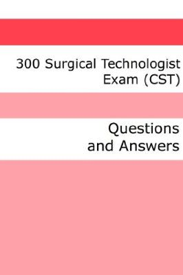 300 Surgical Technologist Exam (CST) (Questions and Answers):Amazon