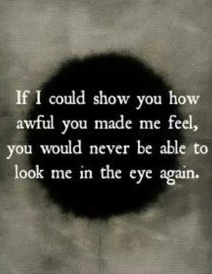 How Awful You Make Me Feel Quotes And Other Stuff Pinterest