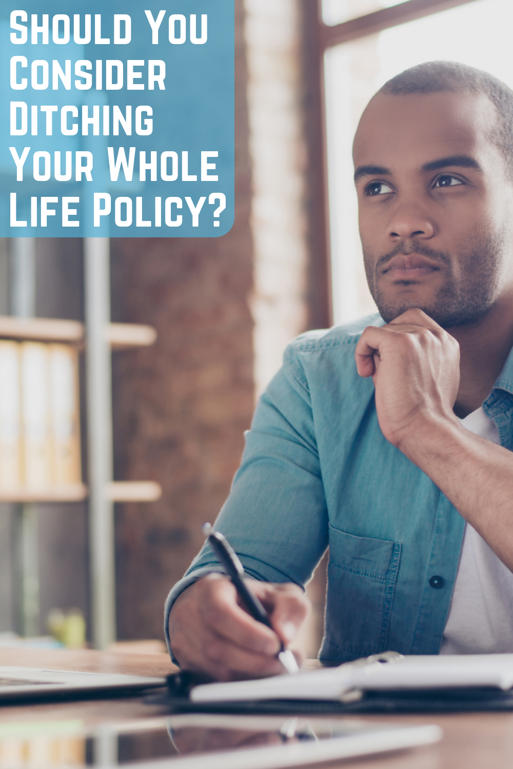 Why You Should Consider Ditching Your Whole Life Policy ...