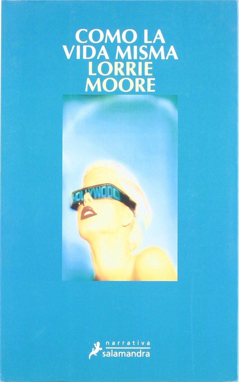 Lorrie Moore Como La Vida Buscar Con Google Cuentista Novelas Literatura