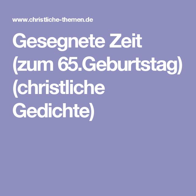 Gesegnete Zeit Zum 65geburtstag Christliche Gedichte
