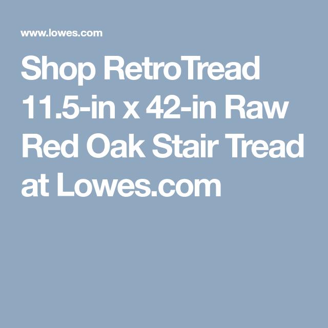 Best Shop Retrotread 11 5 In X 42 In Raw Red Oak Stair Tread At 400 x 300