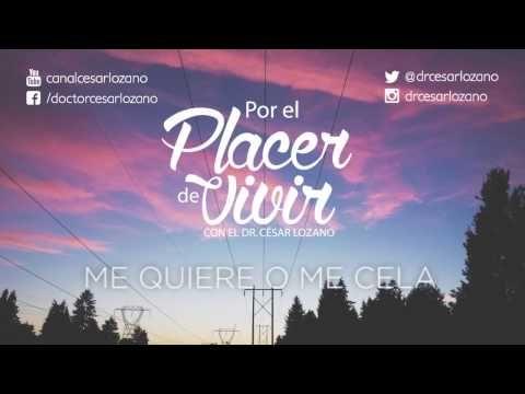 """""""Me quiere o me cela"""" Por el Placer de Vivir con el Dr. César Lozano - YouTube"""