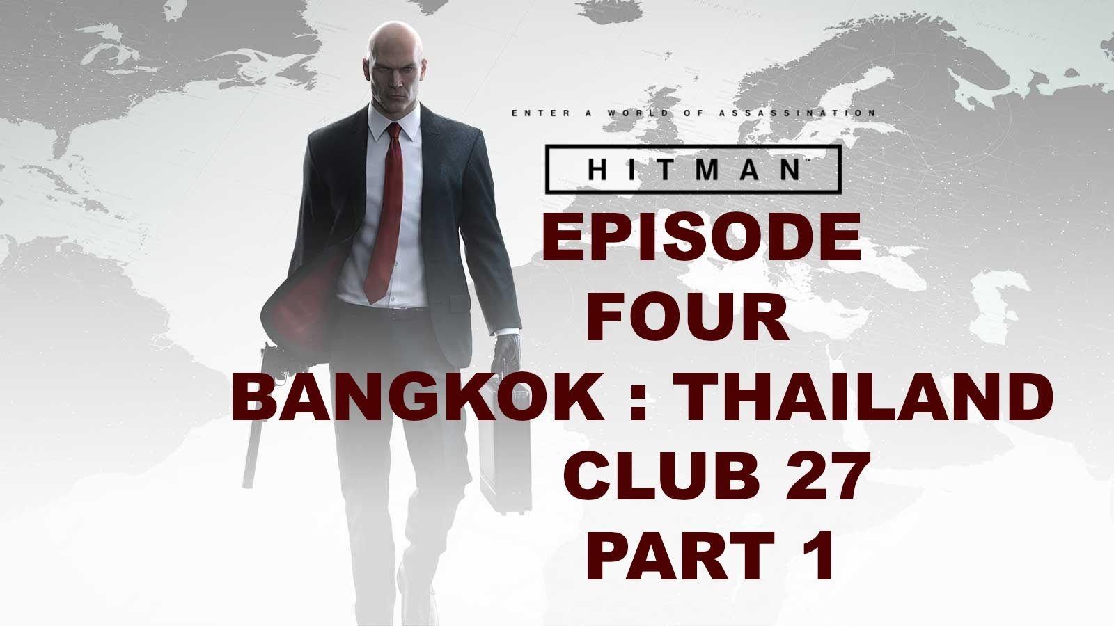 Hitman Gameplay Ps4 Episode 4 Bangkok Part 1 Club 27