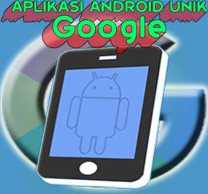 Wajib Dicoba Lima Aplikasi Android Unik Dari Google Ini Ternyata Sangat Berguna Android Aplikasi Android Aplikasi