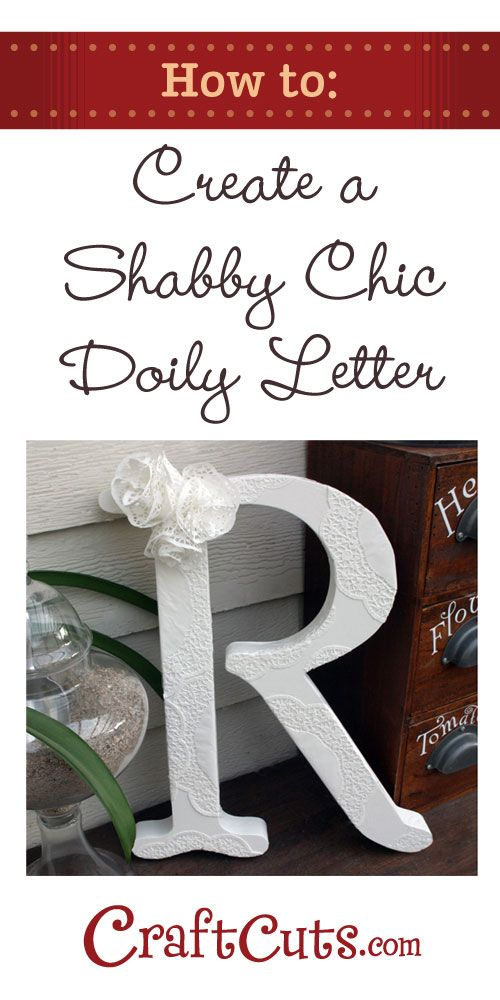 http://www.craftcuts.com/community/home-decor/create-your-own-shabby-chic-doily-letter/