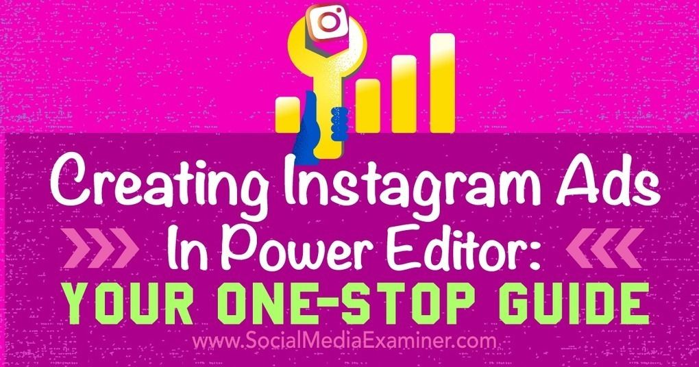 Creating Instagram Ads in Power Editor: Your One-Stop Guide #instagramads #powereditor