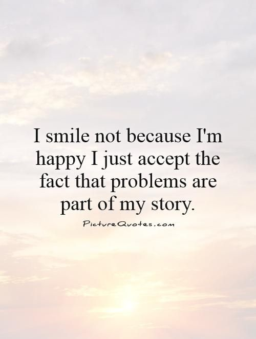 I Am Happy Quotes : happy, quotes, I-smile-not-because-im-happy-i, -just-accept-the-fact-that-problems-are-part-of-my-story-quote-1.jpg, (500×660…, Happy, Quotes,, Quotes