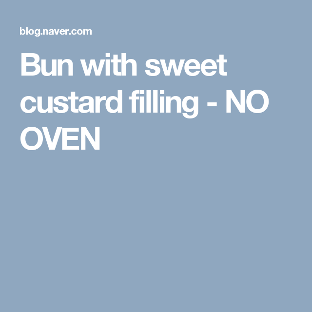 Bun with sweet custard filling - NO OVEN