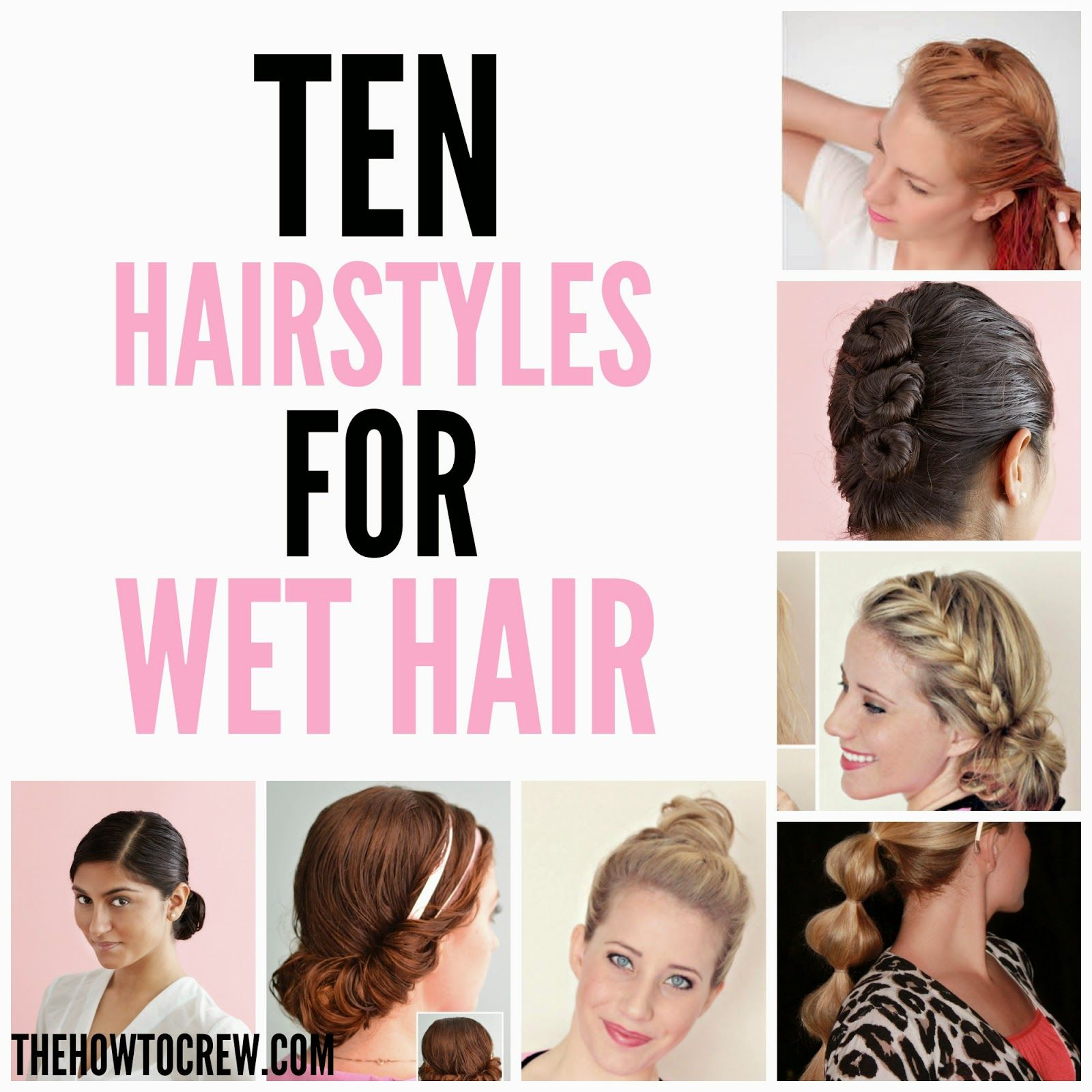 Ten Hairstyles For Wet Hair On Thehowtocrew Com Hair Hair Styles