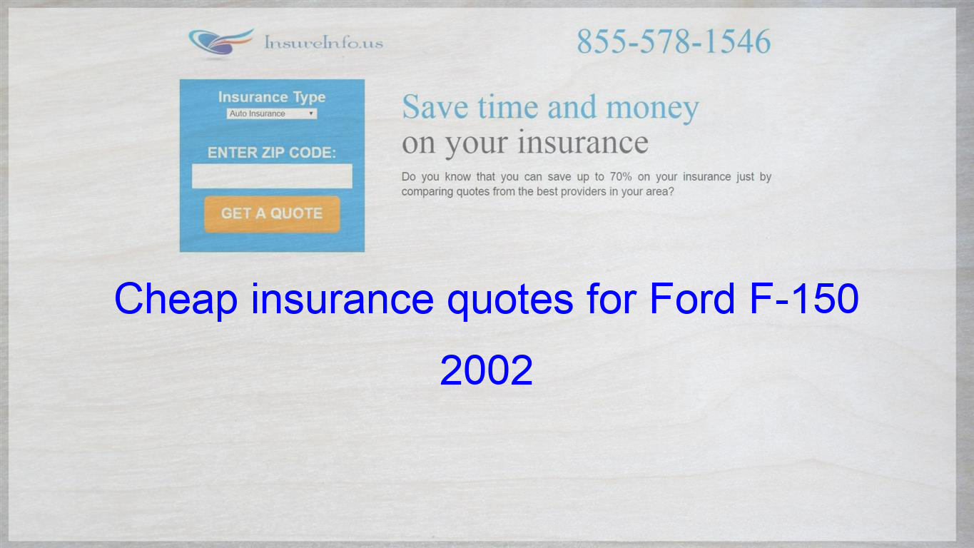 How to get cheap insurance quotes for Ford F150 2002