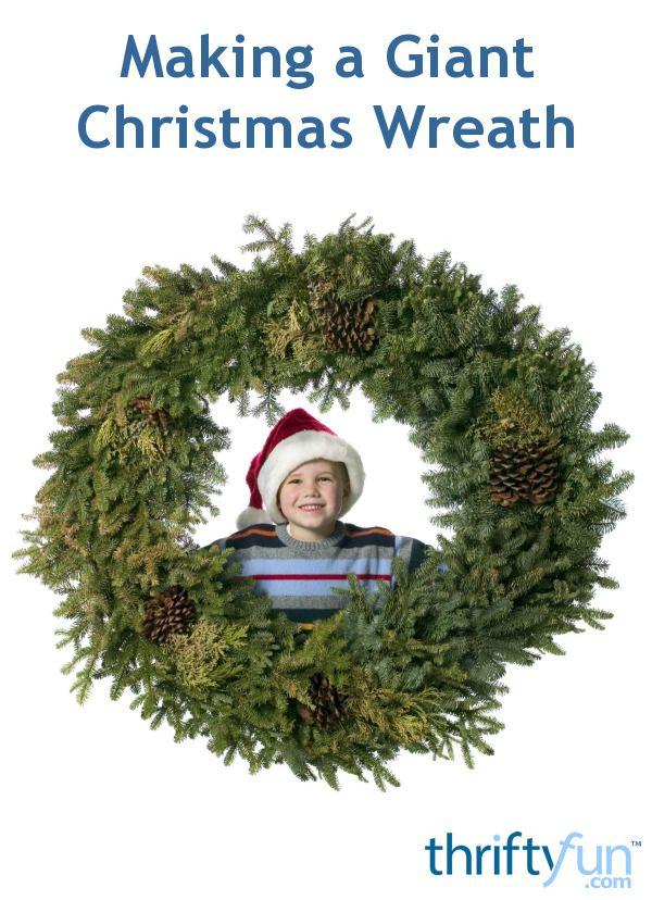 Making a Giant Christmas Wreath Wreaths, Decoration and Holidays - christmas wreath decorations