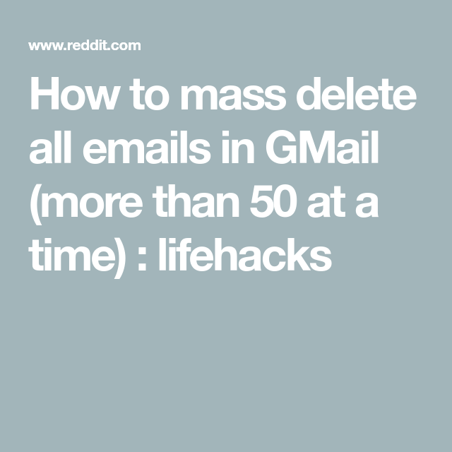 How To Mass Delete All Emails In Gmail More Than 50 At A Time Lifehacks Gmail Hacks Email Hack Gmail