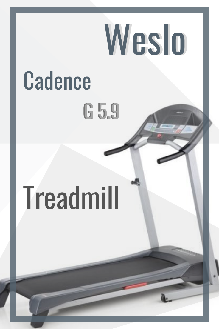Weslo Cadence G 5 9 Treadmill 2019 Review Merchdope Weslo Weslocadence Treadmill At Home Gym Fitness Tools Workout Machines