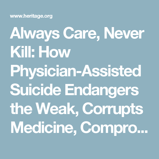 Always Care, Never Kill: How Physician-Assisted Suicide Endangers the Weak, Corrupts Medicine, Compromises the Family, and Violates Human Dignity and Equality | The Heritage Foundation