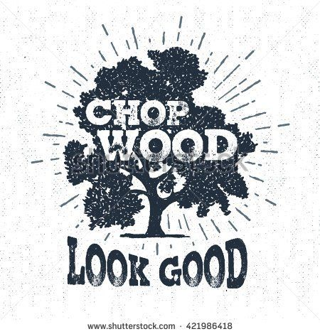 """Hand drawn label with textured oak tree vector illustration and """"Chop wood, look good"""" lettering."""