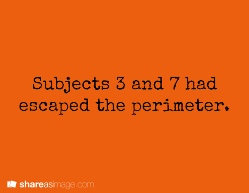 Subjects 3 & 7 had escaped the perimeter.