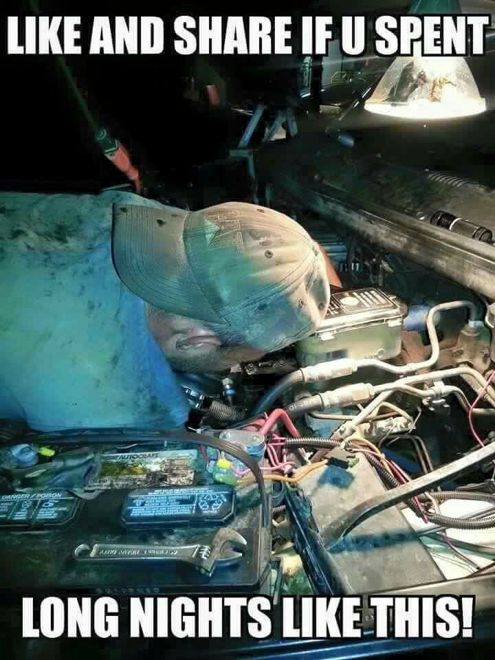 Ohh so many nights!   Mechanic life, Mechanic humor ...