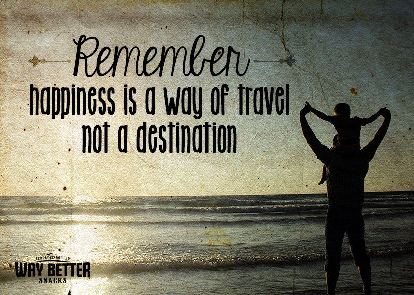 Remember...Happiness is a way to travel, not a destination ...