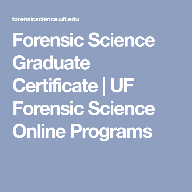 Forensic Science Graduate Certificate Uf Forensic Science Online