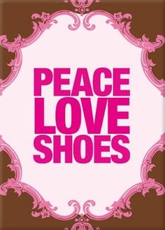 #Peace #love #shoes #quote