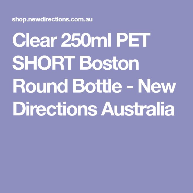 Clear 250ml PET SHORT Boston Round Bottle - New Directions