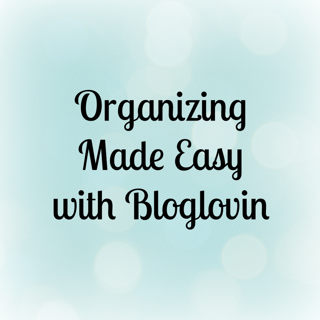 Organizing Made Easy with Bloglovin, from A Dish of Daily Life  http://www.adishofdailylife.com