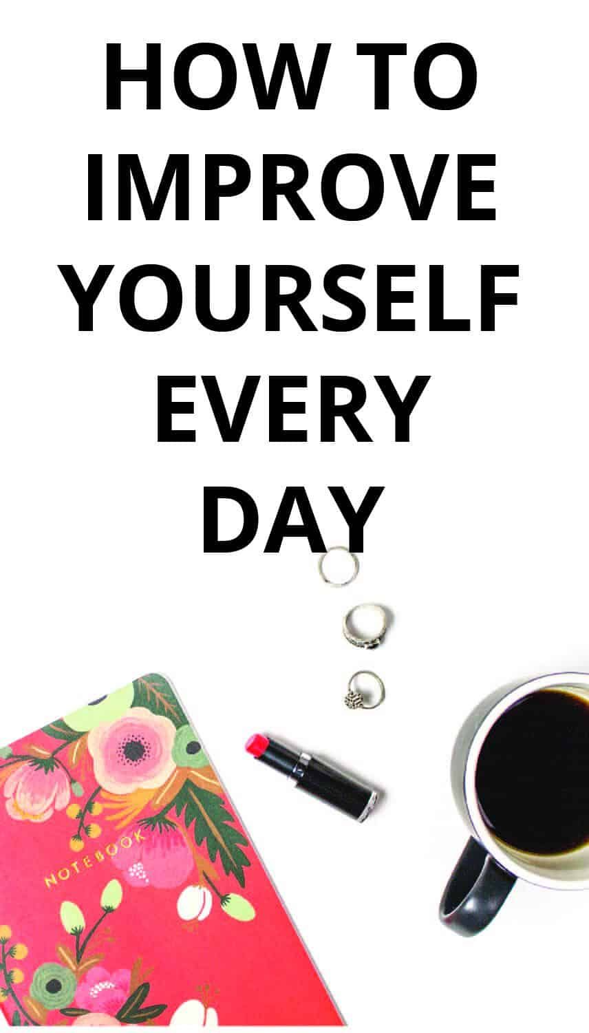 How to Improve Yourself Every Day Improve yourself