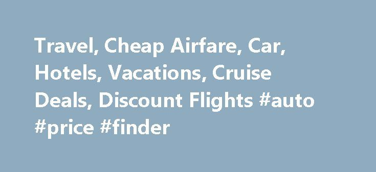 Travel Airfare Car Hotels Vacations Cruise Deals Flights