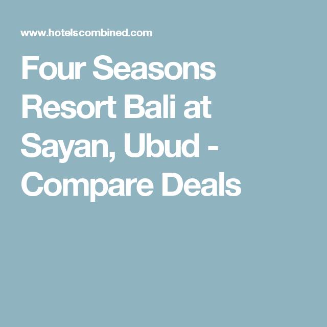 Four Seasons Resort Bali at Sayan, Ubud - Compare Deals