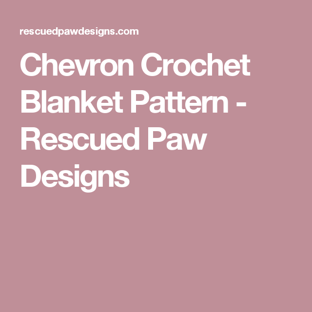 Chevron Crochet Blanket Pattern - Rescued Paw Designs