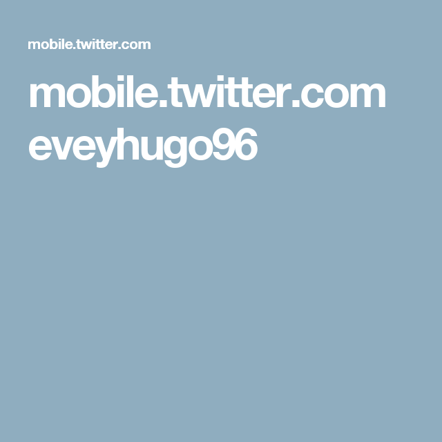 mobile.twitter.com eveyhugo96