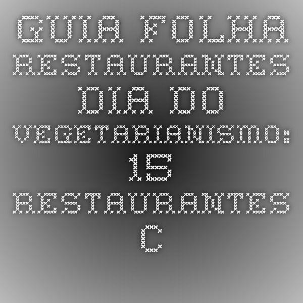 Guia Folha - Restaurantes - Dia do Vegetarianismo: 15 restaurantes com opções sem carne em SP - 01/10/2014