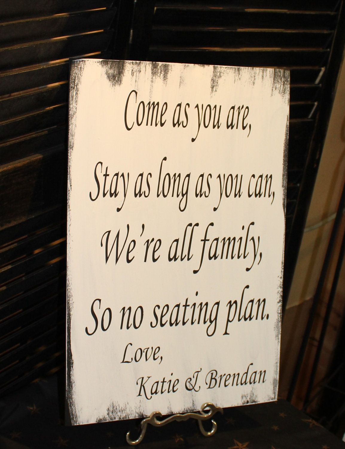 wedding signs reception tablesseating plan come as you are stay as long as you can were all family so no seating planblackwhite