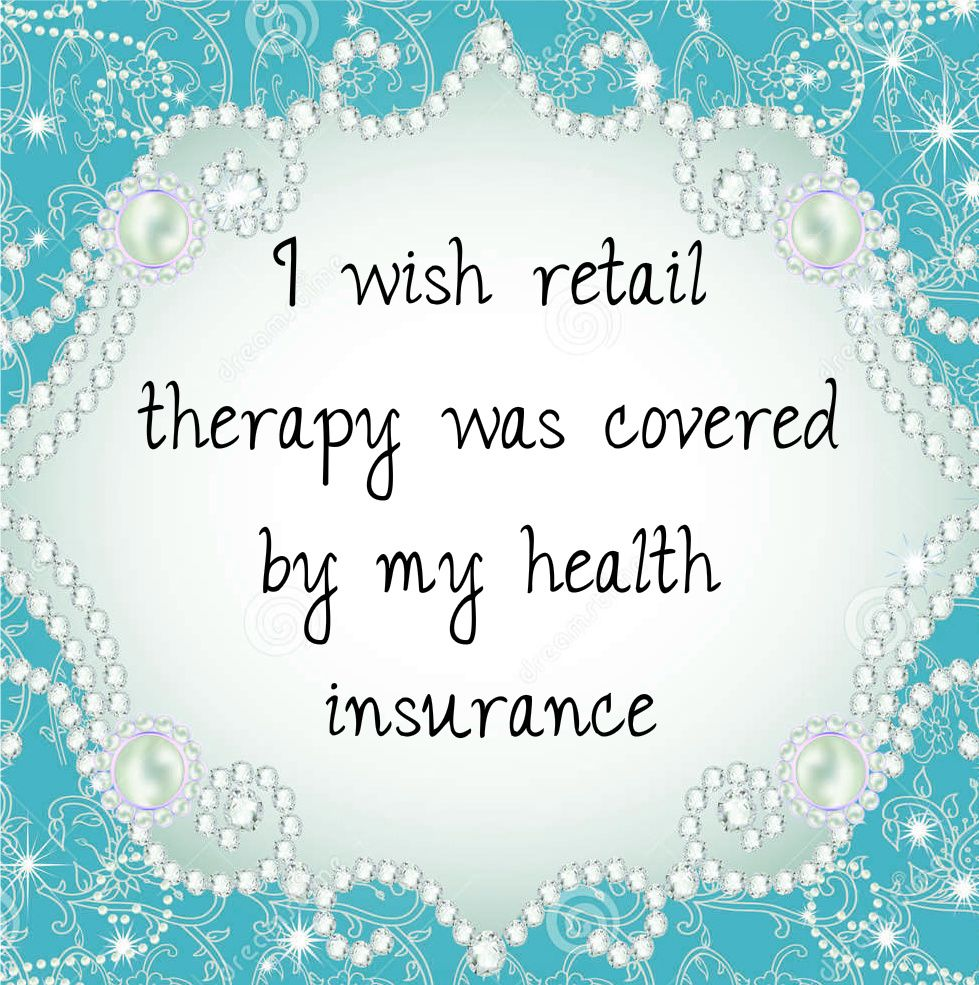 Image result for retail therapy should be covered by health insurance