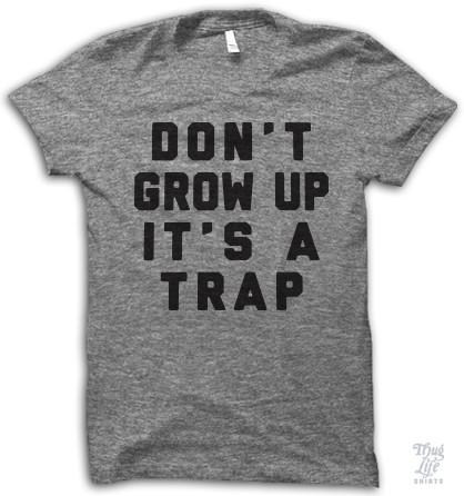 Don t Grow Up It s A Trap  37e94bba526